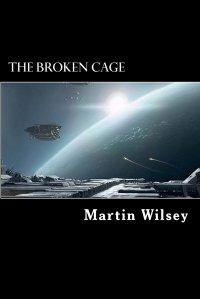 Martin Wilsey - The Broken Cage